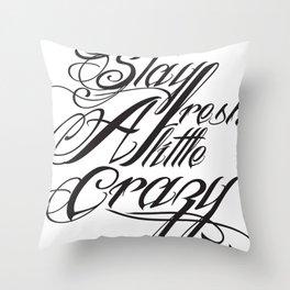 Stay fresh a little crazy Throw Pillow
