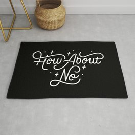 How About No - Black and white hand lettered quote Rug