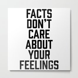Facts Don't Care About Your Feelings Metal Print