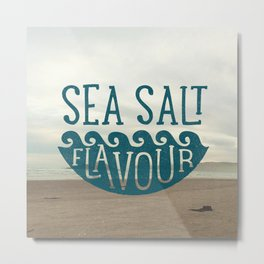 SEA SALT FLAVOUR Metal Print
