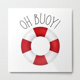 Oh Buoy! Metal Print