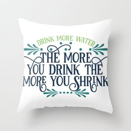 Drink MOre Water The More You Drink The More You Shrink Throw Pillow