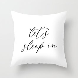 Let's Sleep In Throw Pillow