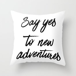 Say Yes to New Adventures Black and White Brushed Quote Throw Pillow
