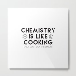 Chemistry is like cooking Metal Print