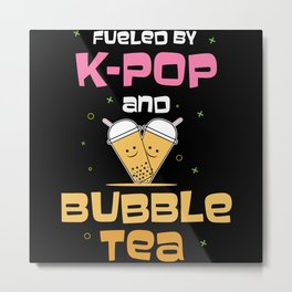 Fueled By K-Pop And Bubble Tea Metal Print