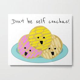 Don't be self conchas! Metal Print