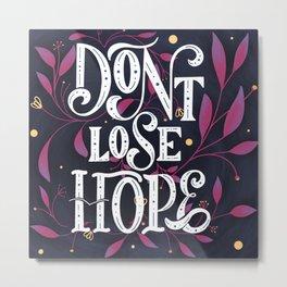 Don't loose hope// hand-drawn lettering // digital art // antique // vintage font Metal Print