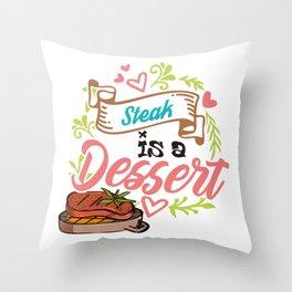 Steak is a dessert Throw Pillow