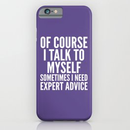 Of Course I Talk To Myself Sometimes I Need Expert Advice (Ultra Violet) iPhone Case