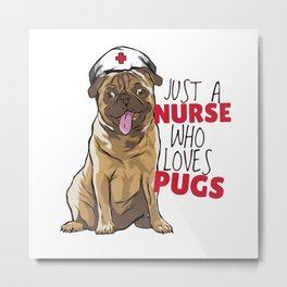 Just a nurse who loves Pug Design Metal Print