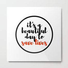 it's a beautiful day to save lives 2 Metal Print