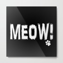 MEOW! | Cat Meow and Paw Print | for Cat Lovers | Black and White Metal Print