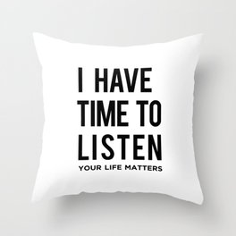I Have Time To Listen Your Life Matters Throw Pillow
