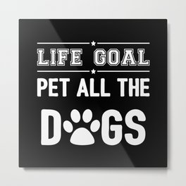Life Goal: Pet All The Dogs II Metal Print