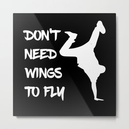 Don't Need Wings To Fly Breakdance Metal Print
