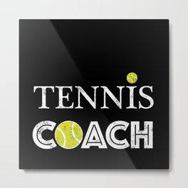 Tennis Coach Tennis Trainer Tennis Instructor Metal Print