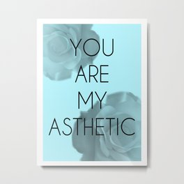 You Are My Asthetic Metal Print
