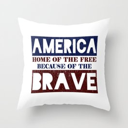 America Home of the Free Because of the Brave Throw Pillow