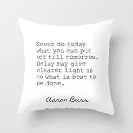 Aaron Burr quote 2. Never do today what you can put off till tomorrow. Throw Pillow