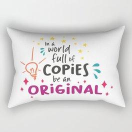 In A World Full Of Copies Be An Original Rectangular Pillow