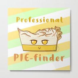 Desserts - call me a PIEfinder Metal Print
