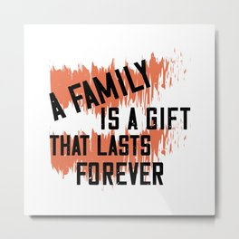 A Family Is A Gift That Lasts Forever Metal Print