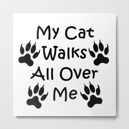 My Cat Walks All Over Me Metal Print