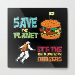 Save The Planet Burgers Metal Print