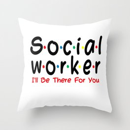 social worker gifts  I'll be There For You funny gift Throw Pillow