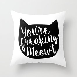 You're Freaking Meow't Throw Pillow