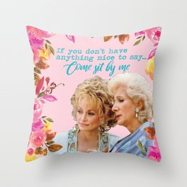 Steel Magnolias Truvy and Clairee Nothing Nice to Say Sit By Me Throw Pillow