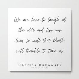 71       200310    Charles Bukowski Quotes   Minimalist   Line Quote Metal Print