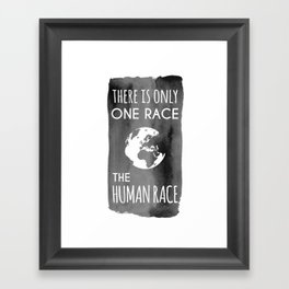 There is Only One Race. The Human Race. Framed Art Print