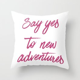 Say Yes to New Adventures Fuchsia Rose Brushed Quote Throw Pillow