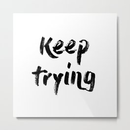 Keep trying Metal Print