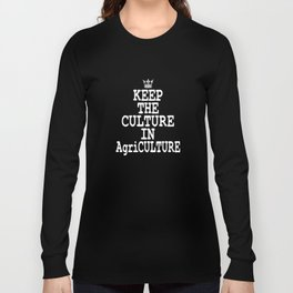 """""""Keep The Culture In Agriculture"""" tee design. Simple and attractive tee design for you!  Long Sleeve T-shirt"""