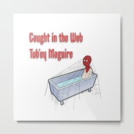 The Bath Guys - Tub'ey Maguire - Caught in the web ! Metal Print