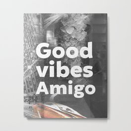 Good vibes Amigo Metal Print