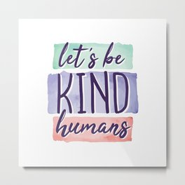 Lets be Kind Humans Anti Bullying Gift Metal Print