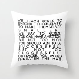 Chimamanda Ngozi Adichie quote, we teach girls to shrink themselves, Feminist Quote, GRL PW Throw Pillow