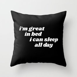 I'm great in bed Throw Pillow