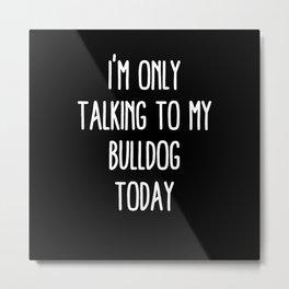 Funny Bulldog Metal Print