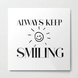 Always keep smiling   gift idea Metal Print