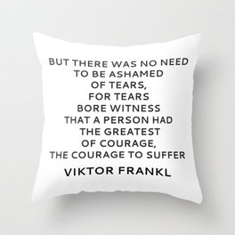 Viktor Frankl Quote - On Courage and Tears Throw Pillow