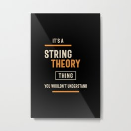 A String Theory Thing, You Wouldn't Understand Metal Print