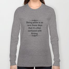 Being Polite Is So Rare These Days Long Sleeve T-shirt