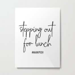Stepping Out for Lunch #manipedi Metal Print