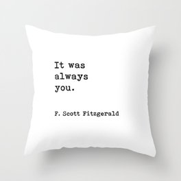 It was always you, F. Scott Fitzgerald quote Throw Pillow