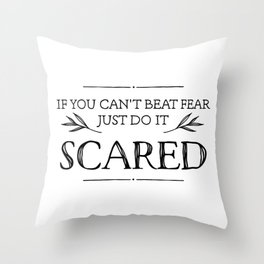 If You Can't Beat Fear, Just Do It Scared Throw Pillow